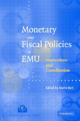 Monetary and Fiscal Policies in Emu: Interactions and Coordination - Buti, Marco (Editor)