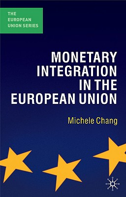 Monetary Integration in the European Union - Chang, Michele