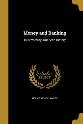 Money and Banking - White, Horace 1834-1916