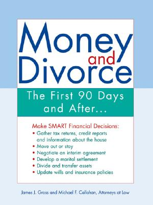 Money and Divorce: The First 90 Days and After - Gross, James J, PhD, and Callahan, Michael F