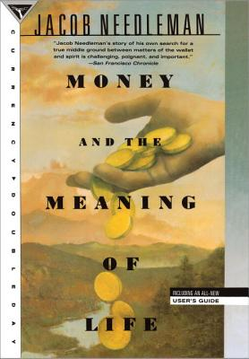 Money and the Meaning of Life - Needleman, Jacob