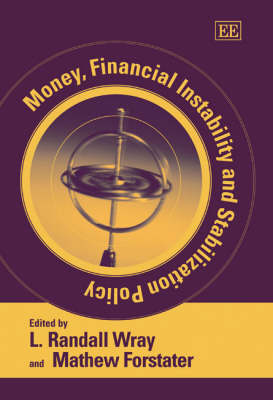 Money, Financial Instability and Stabilization Policy - Wray, L. Randall (Editor), and Forstater, Mathew (Editor)