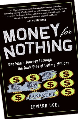 Money for Nothing: One Man's Journey Through the Dark Side of Lottery Millions - Ugel, Edward