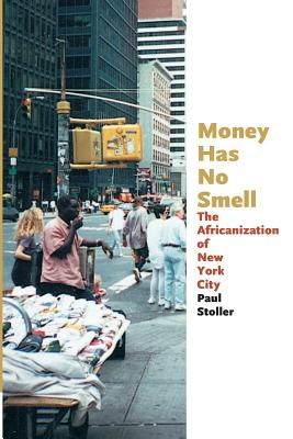 Money Has No Smell: The Africanization of New York City - Stoller, Paul
