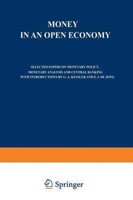 Money in an Open Economy: Selected Papers on Monetary Policy, Monetary Analysis and Central Banking - Holtrop, M W