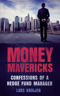 Money Mavericks: Confessions of a Hedge Fund Manager - Kroijer, Lars