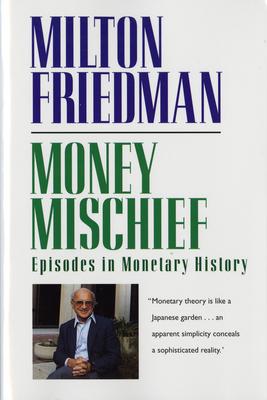 Money Mischief: Episodes in Monetary History - Friedman, Milton