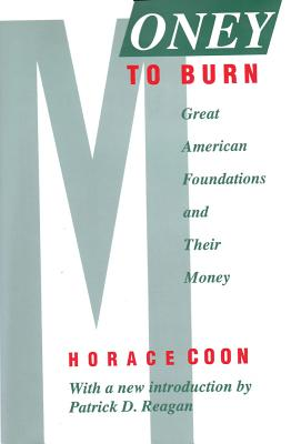 Money to Burn: Great American Foundations and Their Money - Coon, Horace (Editor)