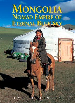 Mongolia: Nomad Empire of the Eternal Blue Sky - Robinson, Carl