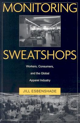 Monitoring Sweatshops: Workers, Consumers, and the Global Apparel Industry - Esbenshade, Jill Louise