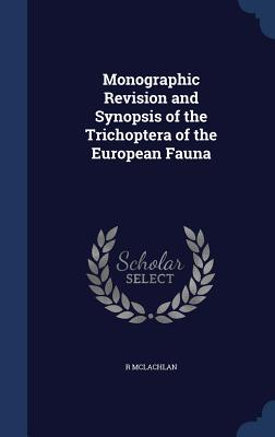 Monographic Revision and Synopsis of the Trichoptera of the European Fauna - McLachlan, R