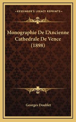 Monographie de L'Ancienne Cathedrale de Vence (1898) - Doublet, Georges