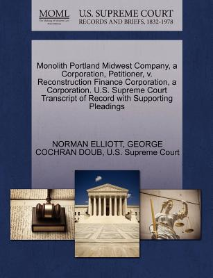 Monolith Portland Midwest Company, a Corporation, Petitioner, V. Reconstruction Finance Corporation, a Corporation. U.S. Supreme Court Transcript of Record with Supporting Pleadings - Elliott, Norman, and Doub, George Cochran, and U S Supreme Court (Creator)