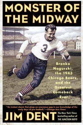 Monster of the Midway: Bronko Nagurski, the 1943 Chicago Bears, and the Greatest Comeback Ever - Dent, Jim