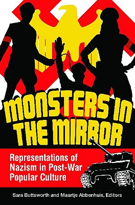 Monsters in the Mirror: Representations of Nazism in Post-War Popular Culture - Buttsworth, Sara (Editor), and Abbenhuis, Maartje, Dr. (Editor)