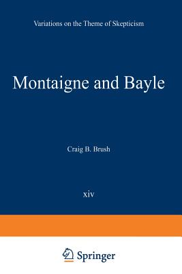 Montaigne and Bayle: Variations on the Theme of Skepticism - Brush, Craig B