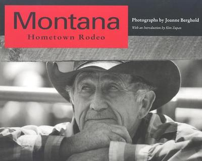Montana Hometown Rodeo - Berghold, Joanne (Photographer), and Zupan, Kim (Introduction by)