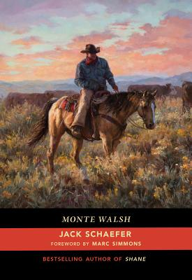 Monte Walsh - Schaefer, Jack, and Simmons, Marc (Foreword by)