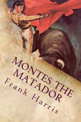 Montes the Matador - Harris, Frank, Professor, III