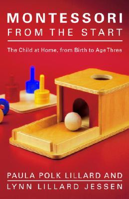 Montessori from the Start: The Child at Home, from Birth to Age Three - Lillard, Paula Polk, and Jessen, Lynn Lillard