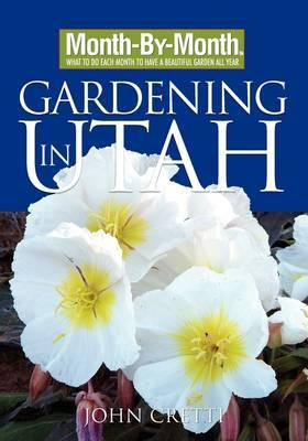 Month-By-Month Gardening in Utah - Cretti, John