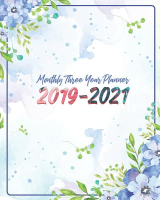 "Monthly Three Year Planner 2019-2021: Blue Sky and Floral Cover for 36 Months Calendar Agenda Planner 8"" x 10"" - Stallworth, Joni"