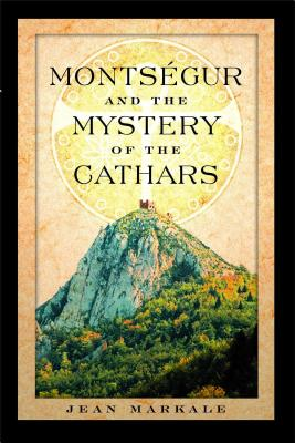 Montsegur and the Mystery of the Cathars - Markale, Jean