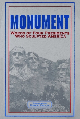 Monument: Words of Four Presidents Who Sculpted America - Dallek, Robert (Foreword by), and Washington, George, and Jefferson, Thomas