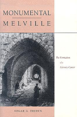 Monumental Melville: The Formation of a Literary Career - Dryden, Edgar A.