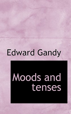Moods and Tenses - Gandy, Edward