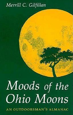 Moods of the Ohio Moons: An Outdoorsman's Almanac - Gilfillan, Merrill C
