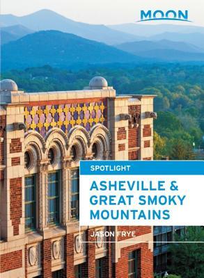 Moon Asheville & the Great Smoky Mountains - Frye, Jason