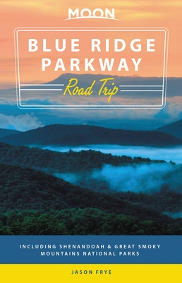 Moon Blue Ridge Parkway Road Trip: Including Shenandoah & Great Smoky Mountains National Parks - Frye, Jason