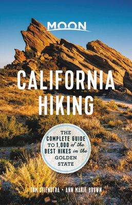 Moon California Hiking: The Complete Guide to 1,000 of the Best Hikes in the Golden State - Stienstra, Tom, and Brown, Ann Marie