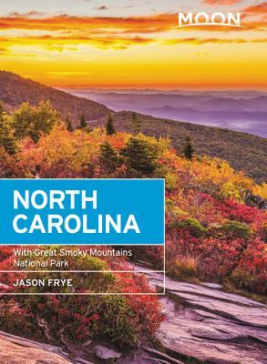 Moon North Carolina (Seventh Edition): With Great Smoky Mountains National Park - Frye, Jason