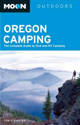 Moon Oregon Camping: The Complete Guide to Tent and RV Camping - Stienstra, Tom