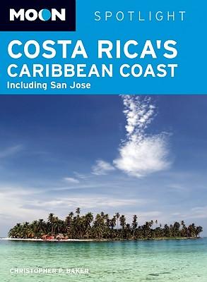 Moon Spotlight Costa Rica's Caribbean Coast: Including San Jose - Baker, Christopher P