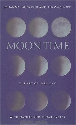 Moon Time: The Art of Harmony with Nature & Lunar Cycles - Paungger, Johanna, and Poppe, Thomas