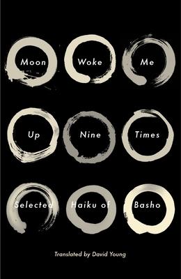 Moon Woke Me Up Nine Times: Selected Haiku of Basho - Basho, Matsuo, and Young, David (Translated by)