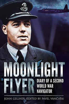 Moonlight Flyer: Diary of a Second World War Navigator - Gellner, John
