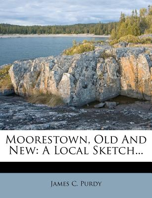 Moorestown, Old and New: A Local Sketch... - Purdy, James C