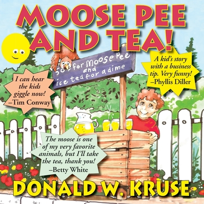 Moose Pee and Tea! - Kruse, Donald W, and White, Betty (Introduction by)