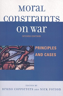 Moral Constraints on War: Principles and Cases - Coppieters, Bruno (Editor), and Fotion, Nick (Editor), and Apressyan, Ruben (Contributions by)