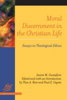 Moral Discernment in the Christian Life: Essays in Theological Ethics - Gustafson, James M (Editor)