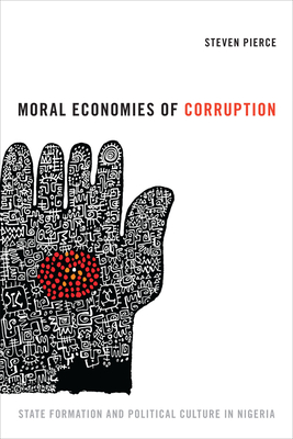 Moral Economies of Corruption: State Formation and Political Culture in Nigeria - Pierce, Steven