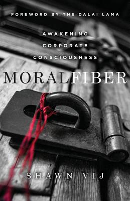 Moral Fiber: Awakening Corporate Consciousness - Vij, Shawn