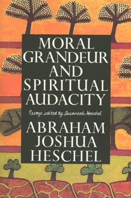 Moral Grandeur and Spiritual Audacity: Essays - Heschel, Abraham Joshua