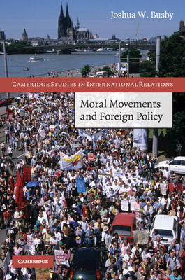 Moral Movements and Foreign Policy - Busby, Joshua W, Professor