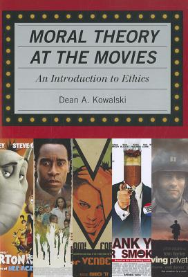 Moral Theory at the Movies: An Introduction to Ethics - Kowalski, Dean