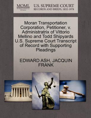 Moran Transportation Corporation, Petitioner, V. Administratrix of Vittorio Mellino and Todd Shipyards U.S. Supreme Court Transcript of Record with Supporting Pleadings - Ash, Edward, and Frank, Jacquin